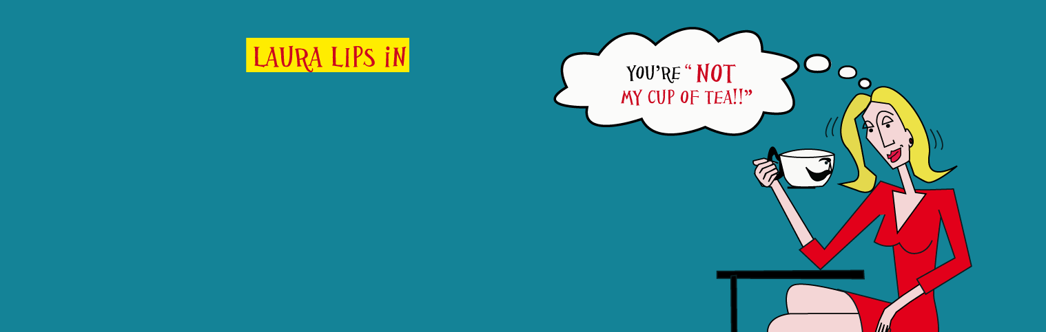 You are not my cup of tea